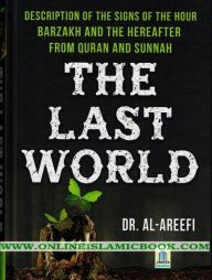 The-Last-World-:-Description-of-the-Signs-of-the-Hour;-Barzakh-and-the-Hereafter-:-From-Quran-and-Sunnah